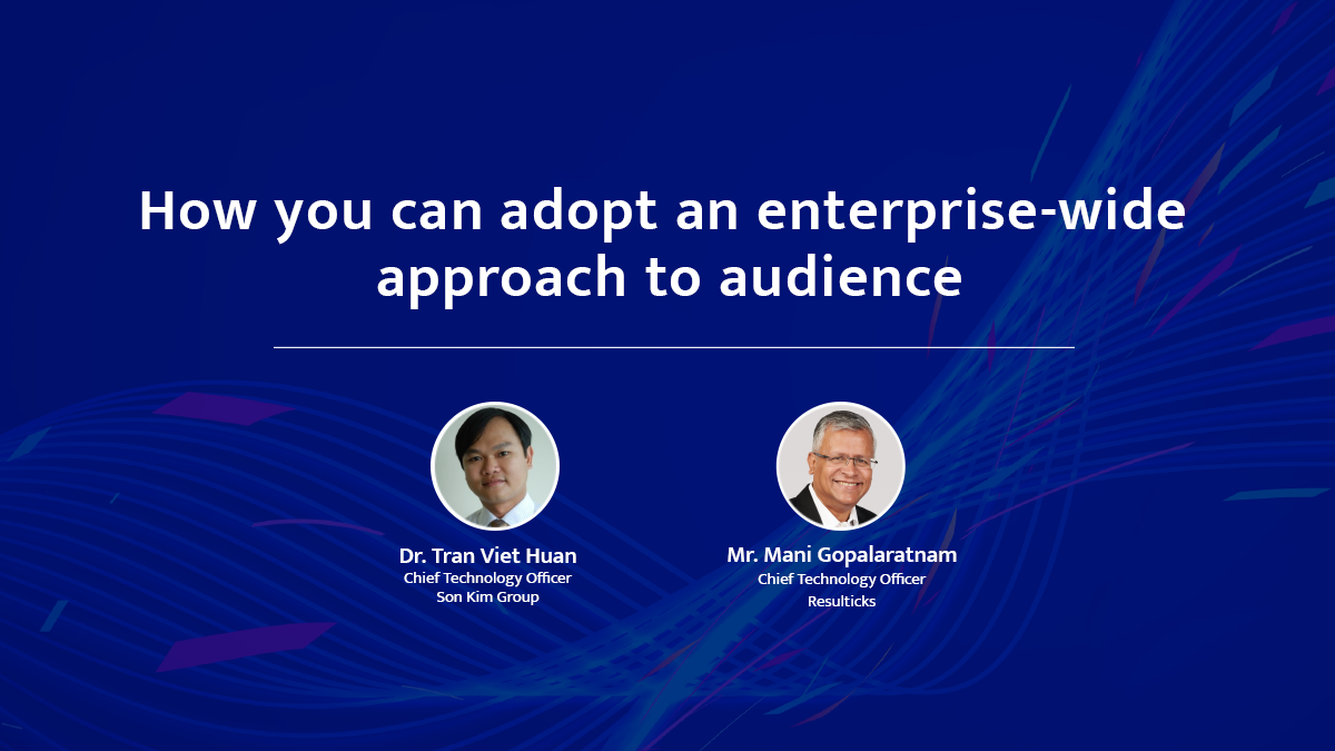 How you can adopt an enterprise-wide approach to audience centricity