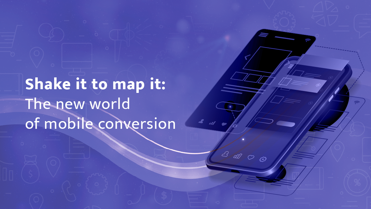 Shake it to map it: The new age of mobile conversion
