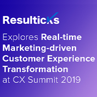 Resulticks explores real-time marketing-driven customer experience transformation at CX Summit 2019